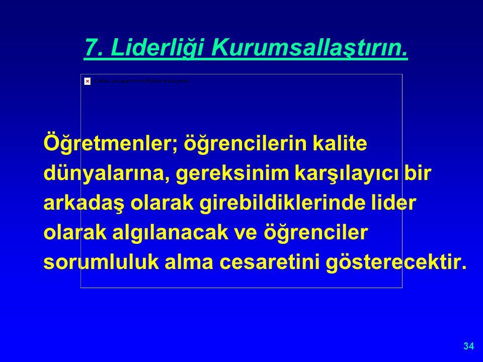 33 7. Liderliği Kurumsallaştırın. Deming' e göre; Üç çeşit güç kaynağı vardır. Bunlar: 1- Resmi güç 2- Bilgi gücü 3- Kişilik / İkna gücü Başarılı bir