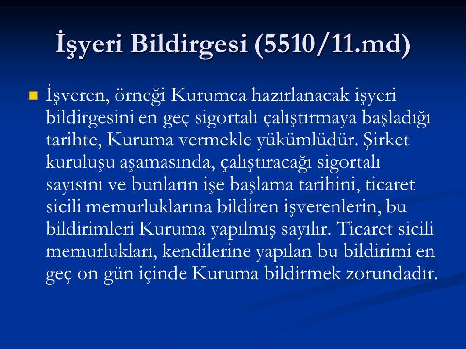 İşyeri Bildirgesi 29/6/1956 tarihli ve 6762 sayılı Türk Ticaret Kanunu hükümlerine tâbi şirketlerin nevilerinin değişmesi, birleşmesi veya diğer bir şirkete katılması durumunda, bu hususların ticaret siciline tesciline ilişkin ilân tarihini; adi şirketlerde şirkete yeni ortak alınması durumunda ise en geç yeni ortağın alındığı tarihi takip eden on gün içinde, işyeri bildirgesi ile Kuruma bildirilmek zorundadır.