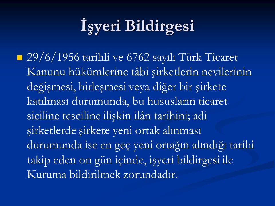 İşyeri Bildirgesi 29/6/1956 tarihli ve 6762 sayılı Türk Ticaret Kanunu hükümlerine tâbi şirketlerin nevilerinin değişmesi, birleşmesi veya diğer bir ş