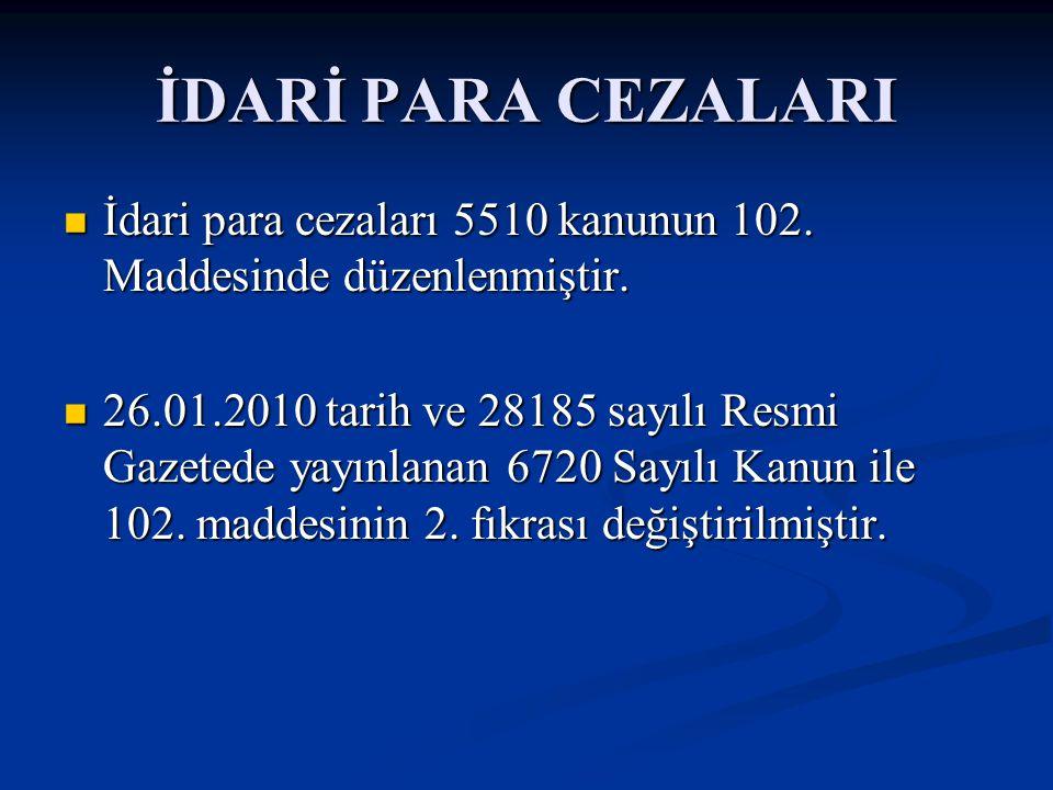 İDARİ PARA CEZALARI İdari para cezaları 5510 kanunun 102. Maddesinde düzenlenmiştir. İdari para cezaları 5510 kanunun 102. Maddesinde düzenlenmiştir.