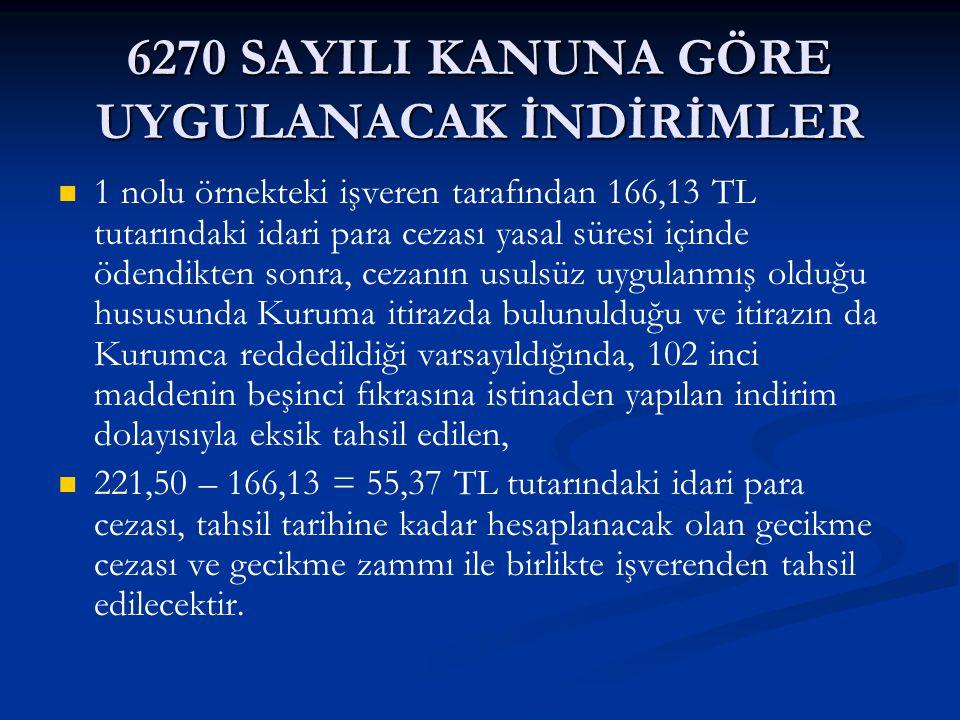 6270 SAYILI KANUNA GÖRE UYGULANACAK İNDİRİMLER 1 nolu örnekteki işveren tarafından 166,13 TL tutarındaki idari para cezası yasal süresi içinde ödendik