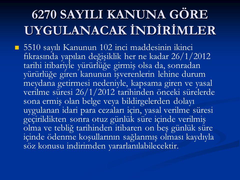 6270 SAYILI KANUNA GÖRE UYGULANACAK İNDİRİMLER 5510 sayılı Kanunun 102 inci maddesinin ikinci fıkrasında yapılan değişiklik her ne kadar 26/1/2012 tar