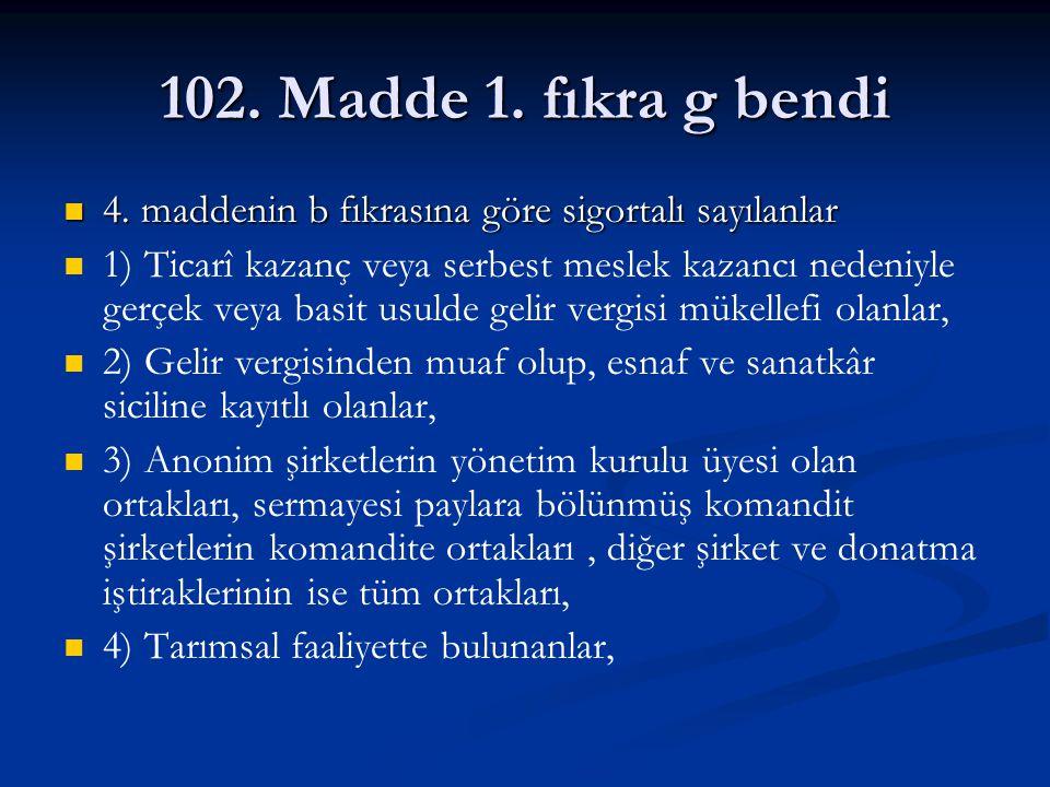 102.Madde 1. fıkra g bendi 8.md.3. fıkrası: 4/b sigortalıların bildirimi ve tescili: 8.md.3.