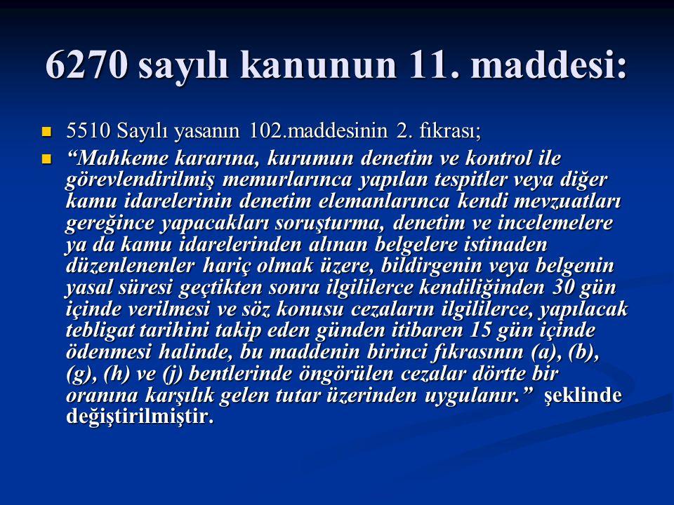 """6270 sayılı kanunun 11. maddesi: 5510 Sayılı yasanın 102.maddesinin 2. fıkrası; 5510 Sayılı yasanın 102.maddesinin 2. fıkrası; """"Mahkeme kararına, kuru"""