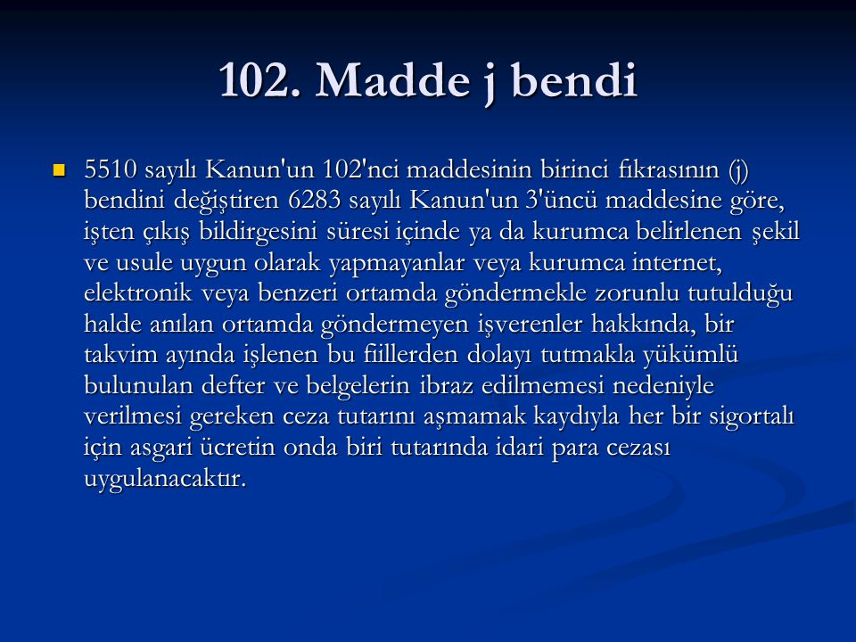 102. Madde j bendi 5510 sayılı Kanun'un 102'nci maddesinin birinci fıkrasının (j) bendini değiştiren 6283 sayılı Kanun'un 3'üncü maddesine göre, işten