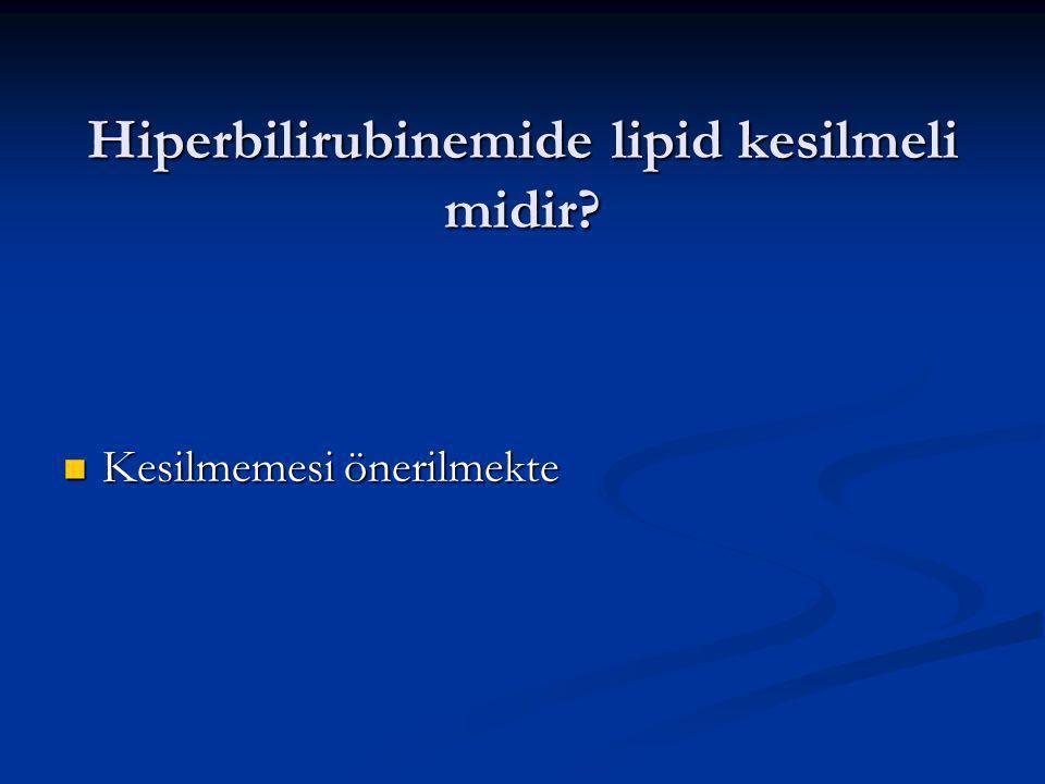 Hiperbilirubinemide lipid kesilmeli midir? Kesilmemesi önerilmekte Kesilmemesi önerilmekte