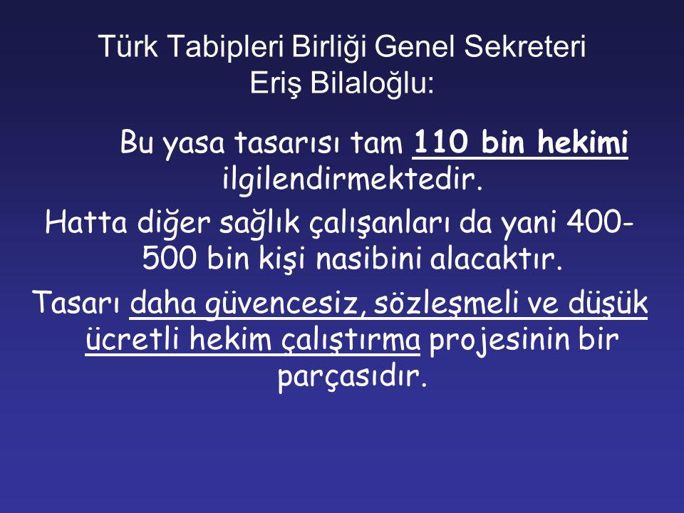 Türk Tabipleri Birliği Genel Sekreteri Eriş Bilaloğlu: Bu yasa tasarısı tam 110 bin hekimi ilgilendirmektedir. Hatta diğer sağlık çalışanları da yani