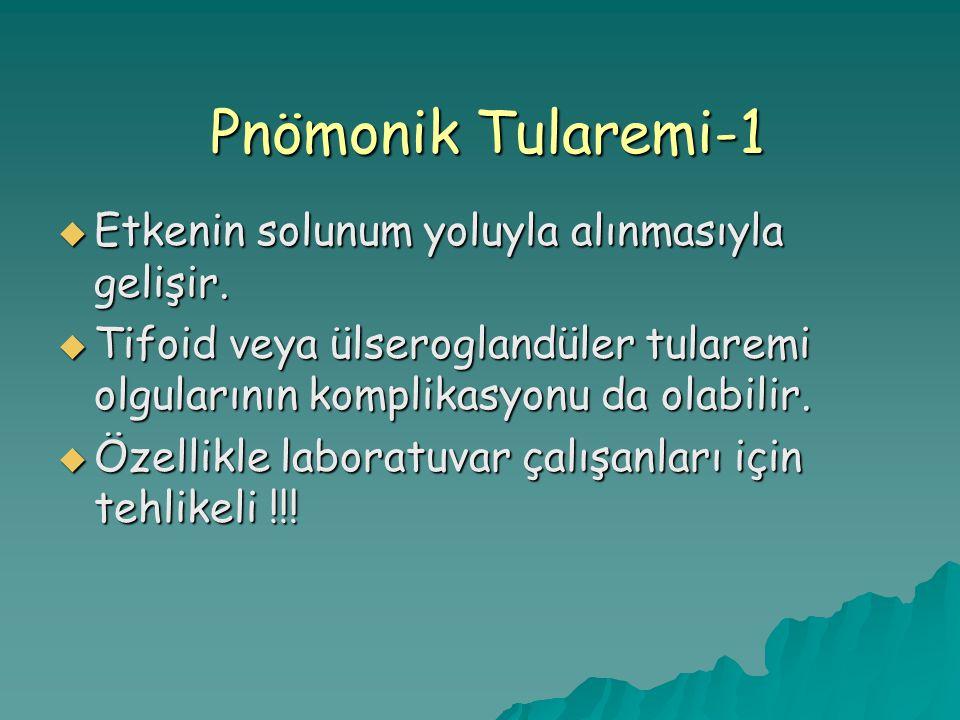 Pnömonik Tularemi-1  Etkenin solunum yoluyla alınmasıyla gelişir.  Tifoid veya ülseroglandüler tularemi olgularının komplikasyonu da olabilir.  Öze