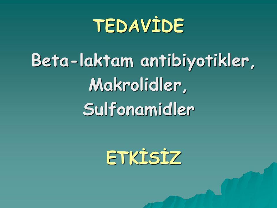 Beta-laktam antibiyotikler, Makrolidler,Sulfonamidler ETKİSİZ TEDAVİDE