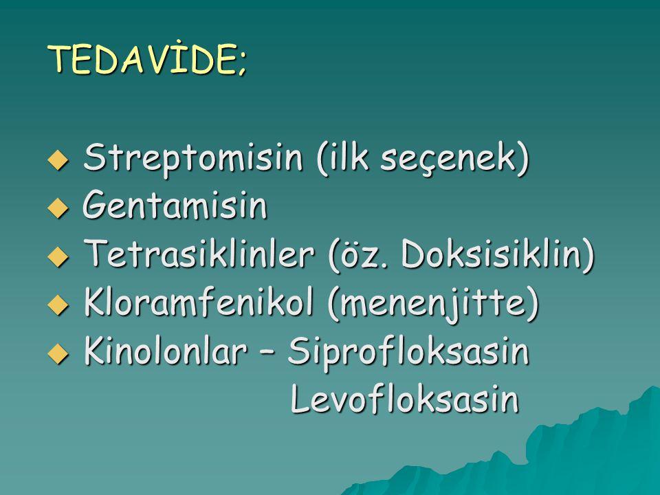 TEDAVİDE;  Streptomisin (ilk seçenek)  Gentamisin  Tetrasiklinler (öz. Doksisiklin)  Kloramfenikol (menenjitte)  Kinolonlar – Siprofloksasin Levo