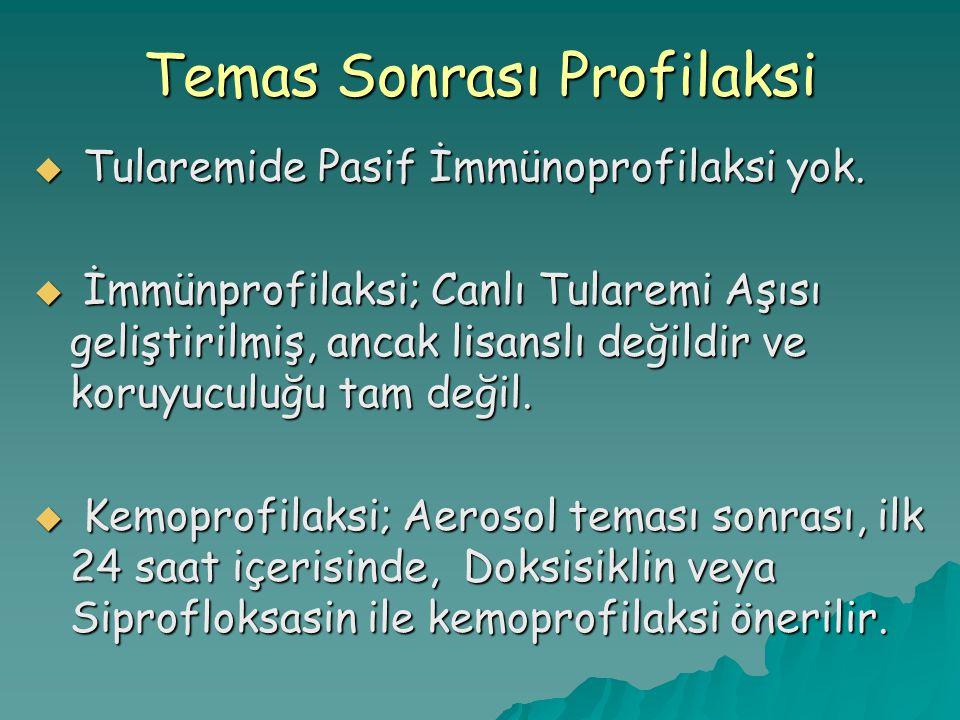  Tularemide Pasif İmmünoprofilaksi yok.  İmmünprofilaksi; Canlı Tularemi Aşısı geliştirilmiş, ancak lisanslı değildir ve koruyuculuğu tam değil.  K
