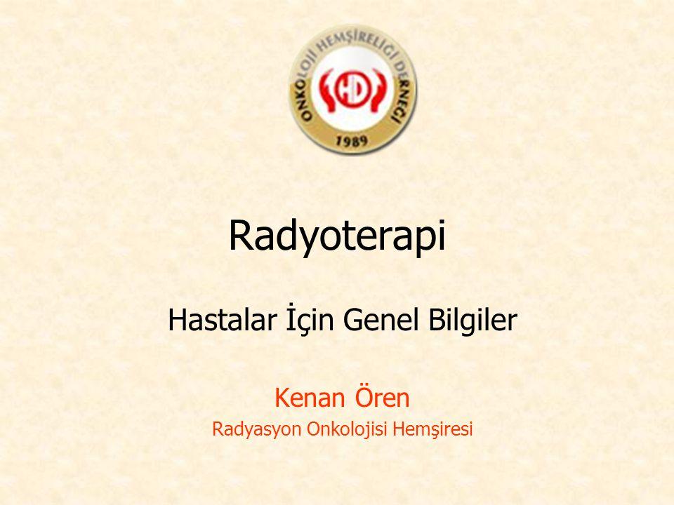 Radyoterapi Hastalar İçin Genel Bilgiler Kenan Ören Radyasyon Onkolojisi Hemşiresi