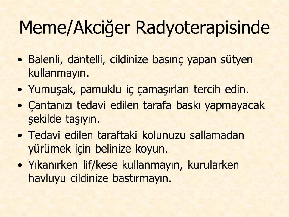 Meme/Akciğer Radyoterapisinde Balenli, dantelli, cildinize basınç yapan sütyen kullanmayın. Yumuşak, pamuklu iç çamaşırları tercih edin. Çantanızı ted