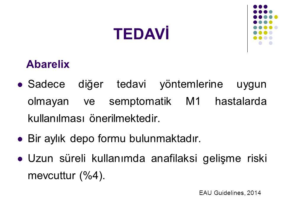 TEDAVİ Abarelix Sadece diğer tedavi yöntemlerine uygun olmayan ve semptomatik M1 hastalarda kullanılması önerilmektedir.