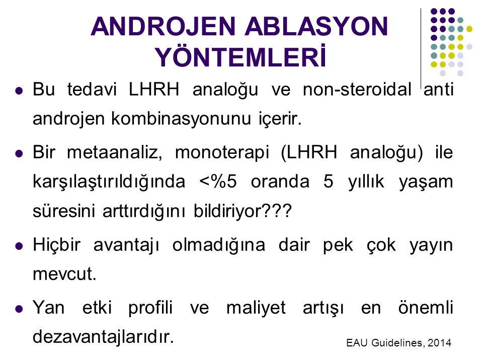 ANDROJEN ABLASYON YÖNTEMLERİ Bu tedavi LHRH analoğu ve non-steroidal anti androjen kombinasyonunu içerir.