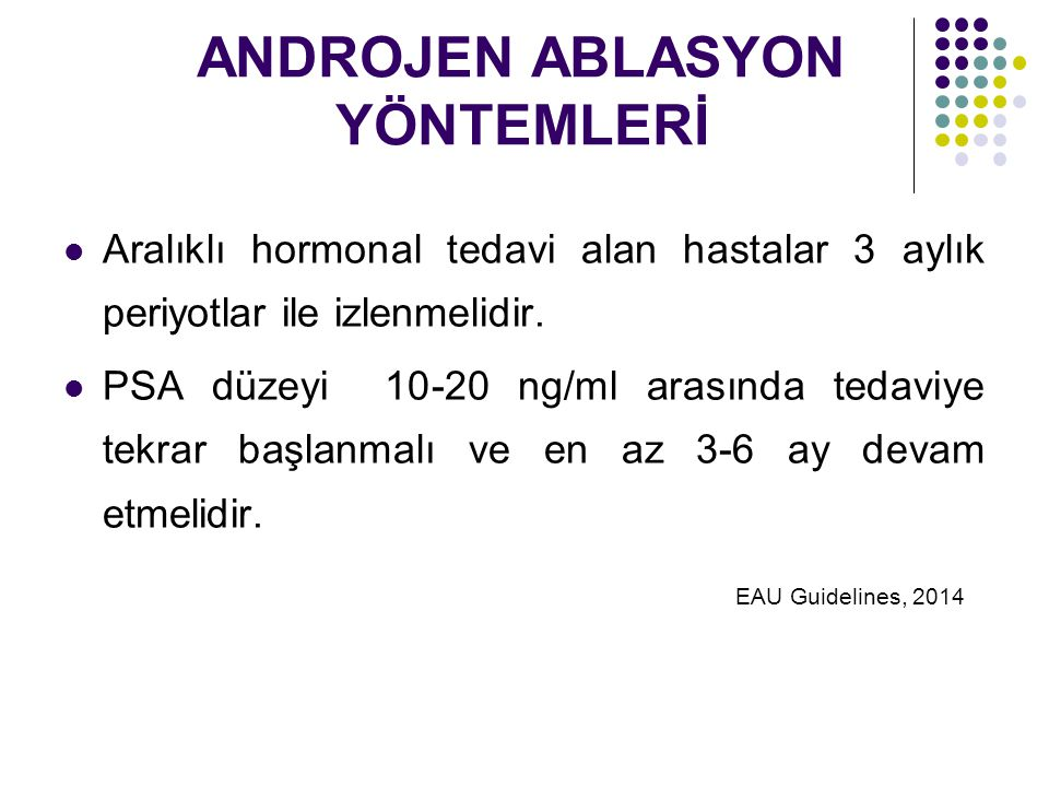 ANDROJEN ABLASYON YÖNTEMLERİ Aralıklı hormonal tedavi alan hastalar 3 aylık periyotlar ile izlenmelidir.