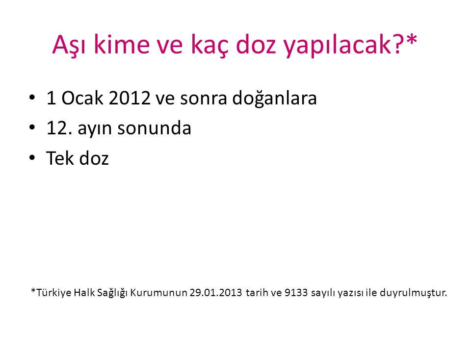 Aşı kime ve kaç doz yapılacak?* 1 Ocak 2012 ve sonra doğanlara 12. ayın sonunda Tek doz *Türkiye Halk Sağlığı Kurumunun 29.01.2013 tarih ve 9133 sayıl