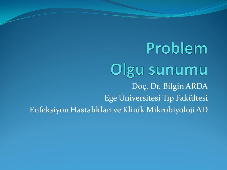 Doç. Dr. Bilgin ARDA Ege Üniversitesi Tıp Fakültesi Enfeksiyon Hastalıkları ve Klinik Mikrobiyoloji AD