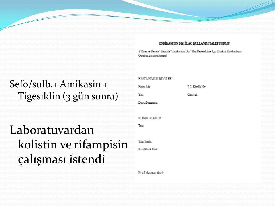 Sefo/sulb.+ Amikasin + Tigesiklin (3 gün sonra) Laboratuvardan kolistin ve rifampisin çalışması istendi