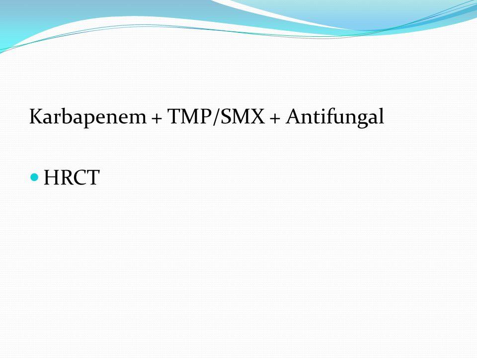 Karbapenem + TMP/SMX + Antifungal HRCT