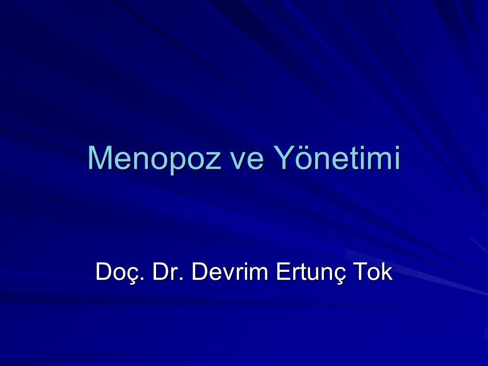 Menopoz ve Yönetimi Doç. Dr. Devrim Ertunç Tok