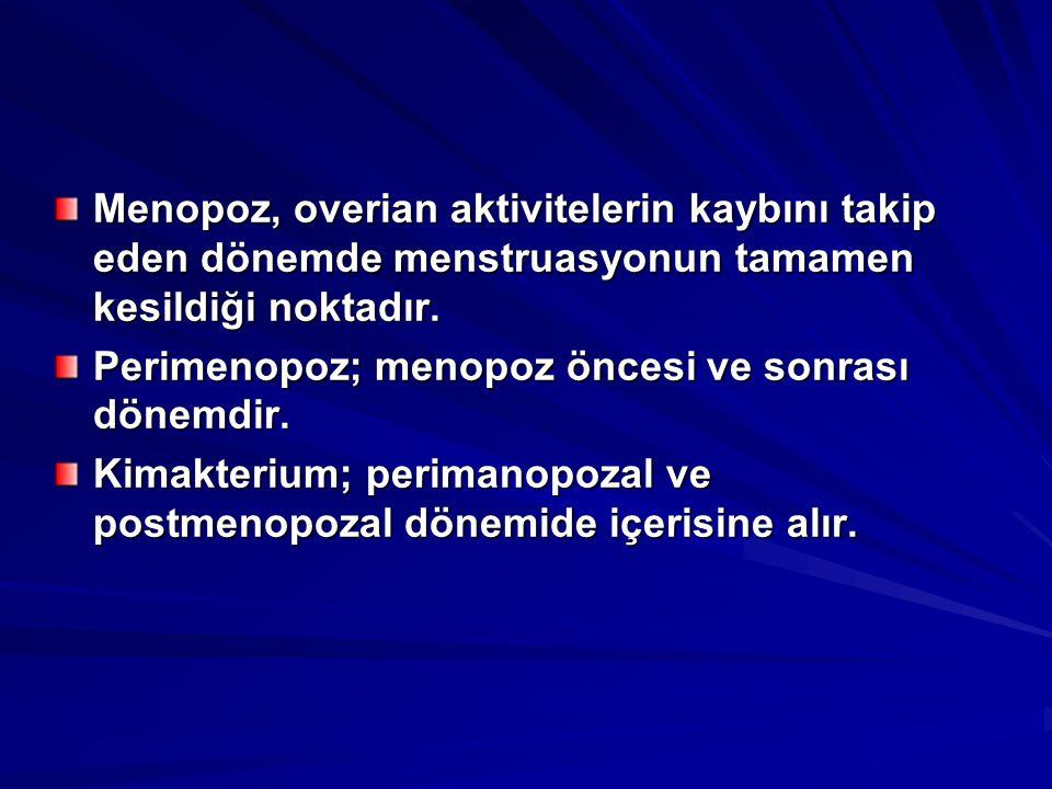 WHO klasifikasyonu; Premenopoz;İlk semptomların görüldüğü klimakteriumun başlangıcından menopoza kadar geçen süre.