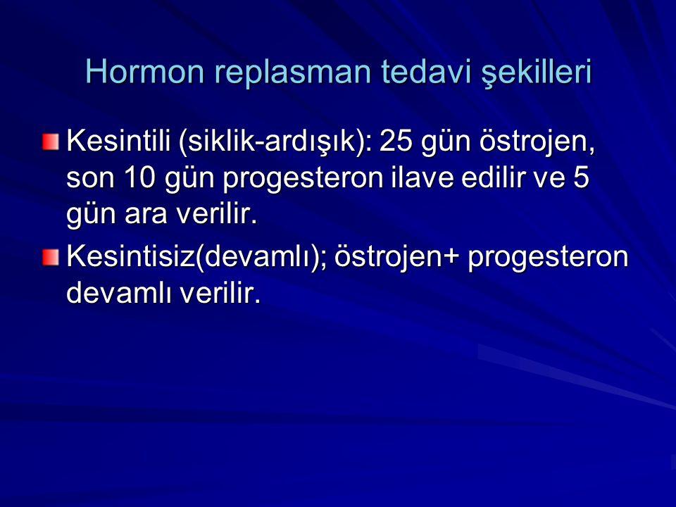Hormon replasman tedavi şekilleri Kesintili (siklik-ardışık): 25 gün östrojen, son 10 gün progesteron ilave edilir ve 5 gün ara verilir.