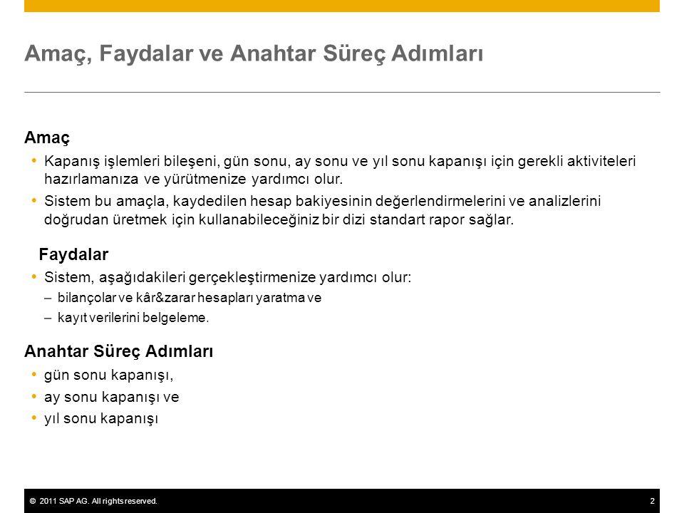 ©2011 SAP AG. All rights reserved.2 Amaç, Faydalar ve Anahtar Süreç Adımları Amaç  Kapanış işlemleri bileşeni, gün sonu, ay sonu ve yıl sonu kapanışı