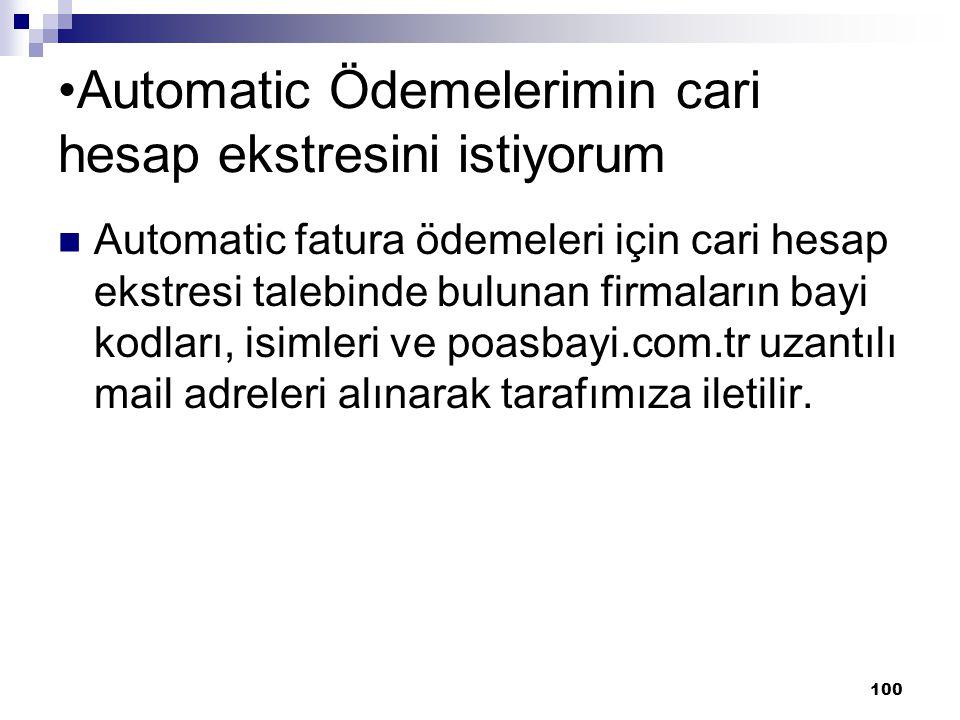 100 Automatic Ödemelerimin cari hesap ekstresini istiyorum Automatic fatura ödemeleri için cari hesap ekstresi talebinde bulunan firmaların bayi kodla