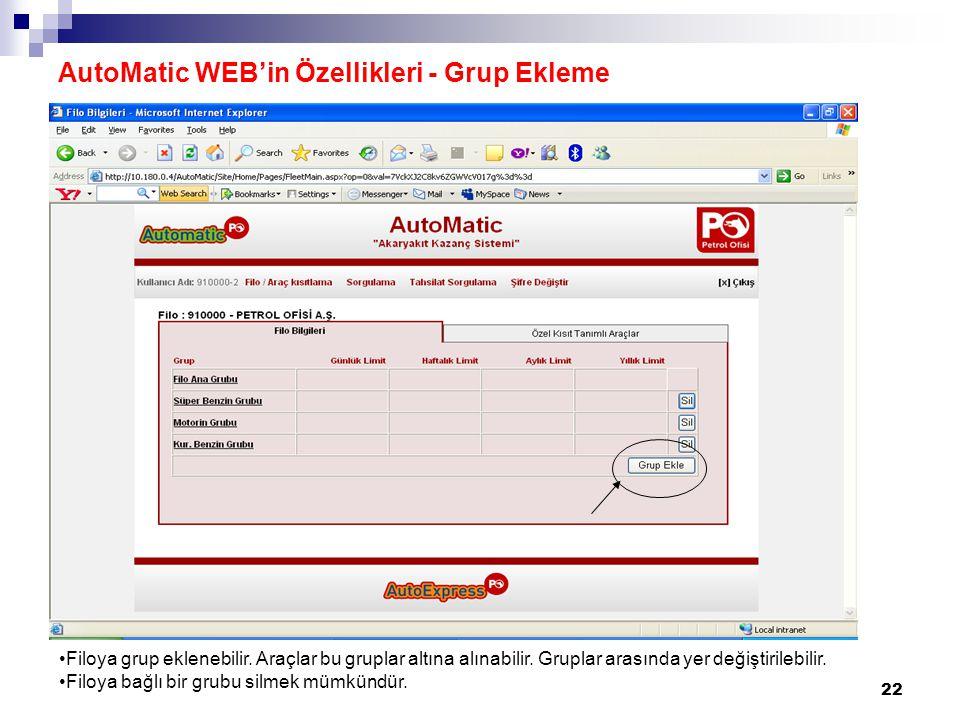 22 AutoMatic WEB'in Özellikleri - Grup Ekleme Filoya grup eklenebilir. Araçlar bu gruplar altına alınabilir. Gruplar arasında yer değiştirilebilir. Fi