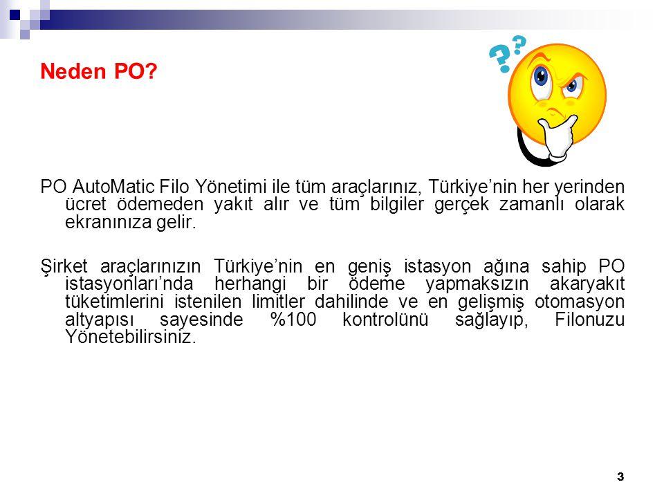 3 Neden PO? PO AutoMatic Filo Yönetimi ile tüm araçlarınız, Türkiye'nin her yerinden ücret ödemeden yakıt alır ve tüm bilgiler gerçek zamanlı olarak e