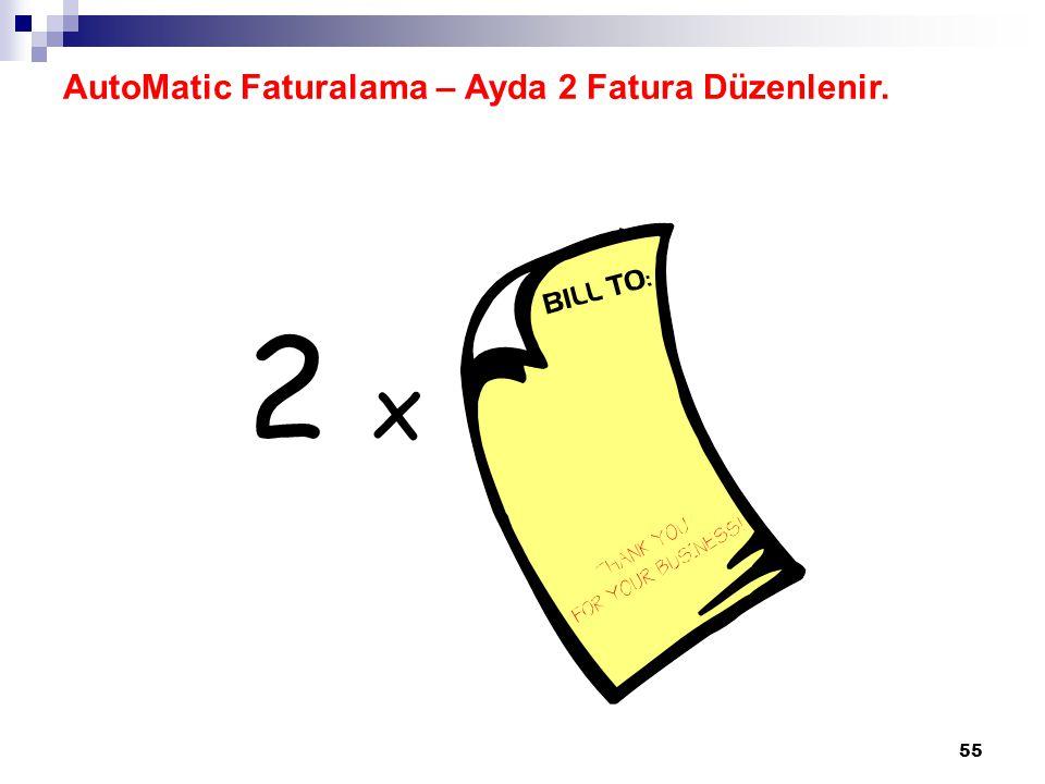 55 AutoMatic Faturalama – Ayda 2 Fatura Düzenlenir. 2 x