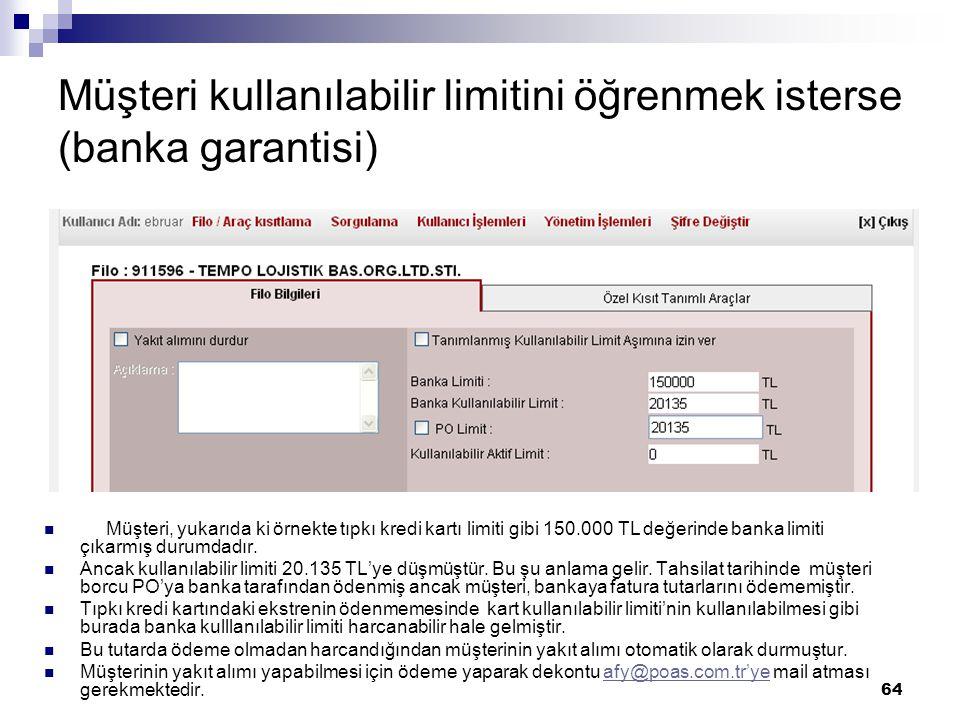 64 Müşteri kullanılabilir limitini öğrenmek isterse (banka garantisi) Müşteri, yukarıda ki örnekte tıpkı kredi kartı limiti gibi 150.000 TL değerinde