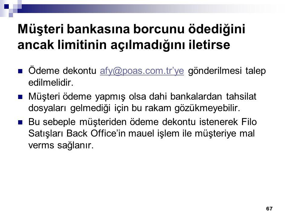 67 Müşteri bankasına borcunu ödediğini ancak limitinin açılmadığını iletirse Ödeme dekontu afy@poas.com.tr'ye gönderilmesi talep edilmelidir.afy@poas.