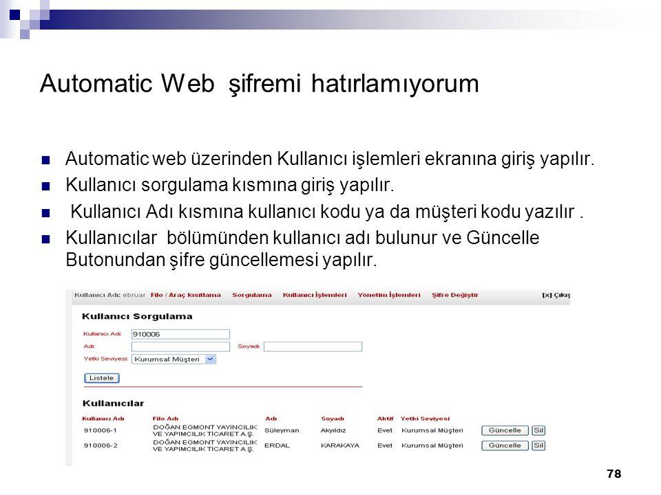 78 Automatic Web şifremi hatırlamıyorum Automatic web üzerinden Kullanıcı işlemleri ekranına giriş yapılır. Kullanıcı sorgulama kısmına giriş yapılır.