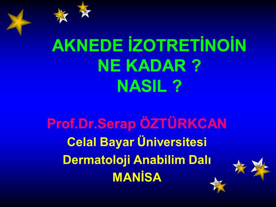 Prof.Dr.Serap ÖZTÜRKCAN Celal Bayar Üniversitesi Dermatoloji Anabilim Dalı MANİSA AKNEDE İZOTRETİNOİN NE KADAR ? NASIL ?