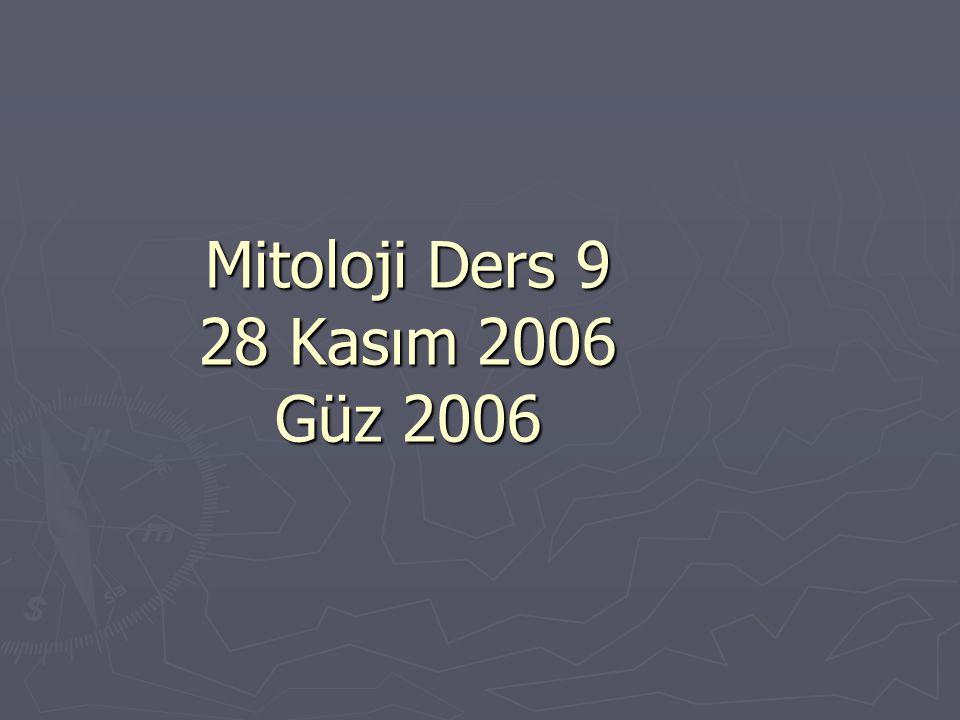 Mitoloji Ders 9 28 Kasım 2006 Güz 2006 Mitoloji Ders 9 28 Kasım 2006 Güz 2006