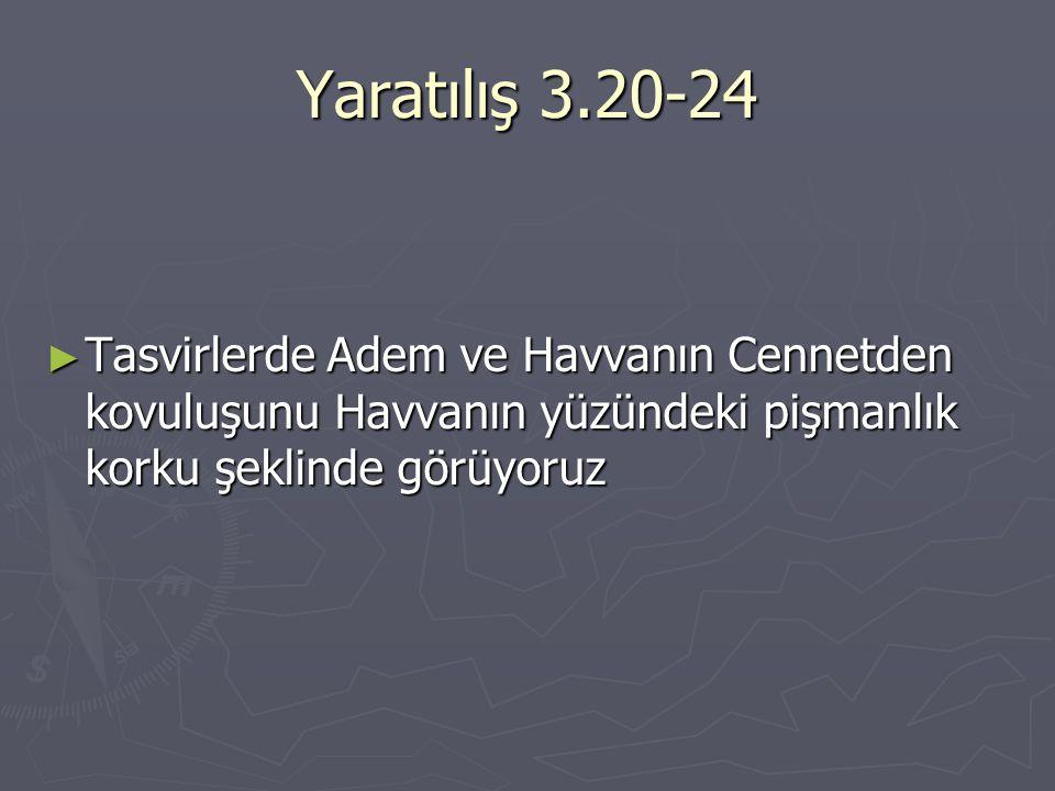 Yaratılış 3.20-24 ► Tasvirlerde Adem ve Havvanın Cennetden kovuluşunu Havvanın yüzündeki pişmanlık korku şeklinde görüyoruz