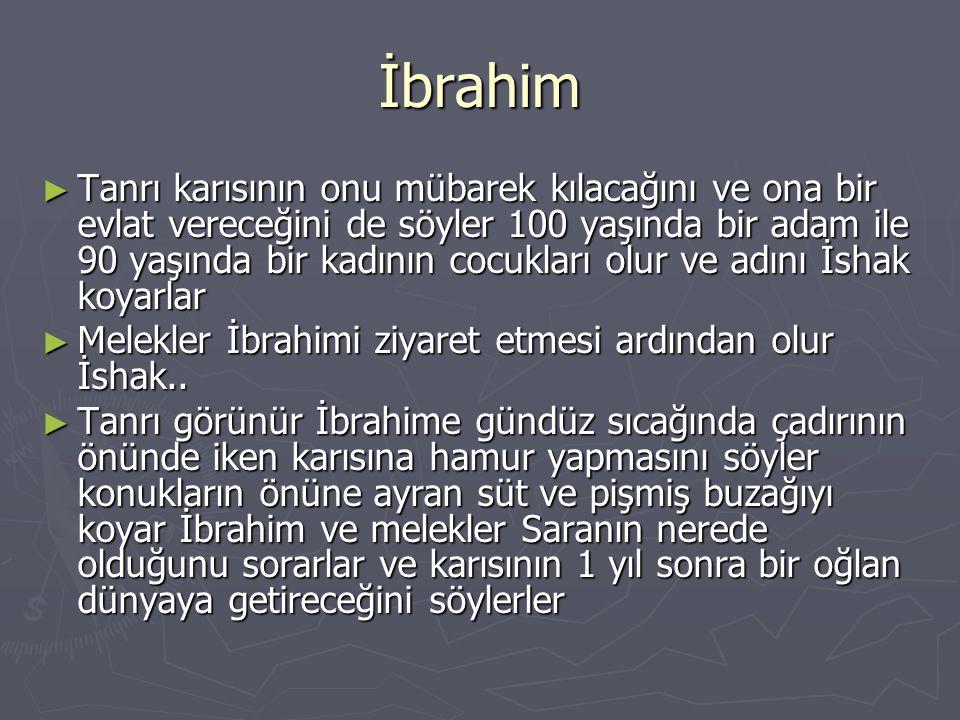 İbrahim ► Tanrı karısının onu mübarek kılacağını ve ona bir evlat vereceğini de söyler 100 yaşında bir adam ile 90 yaşında bir kadının cocukları olur
