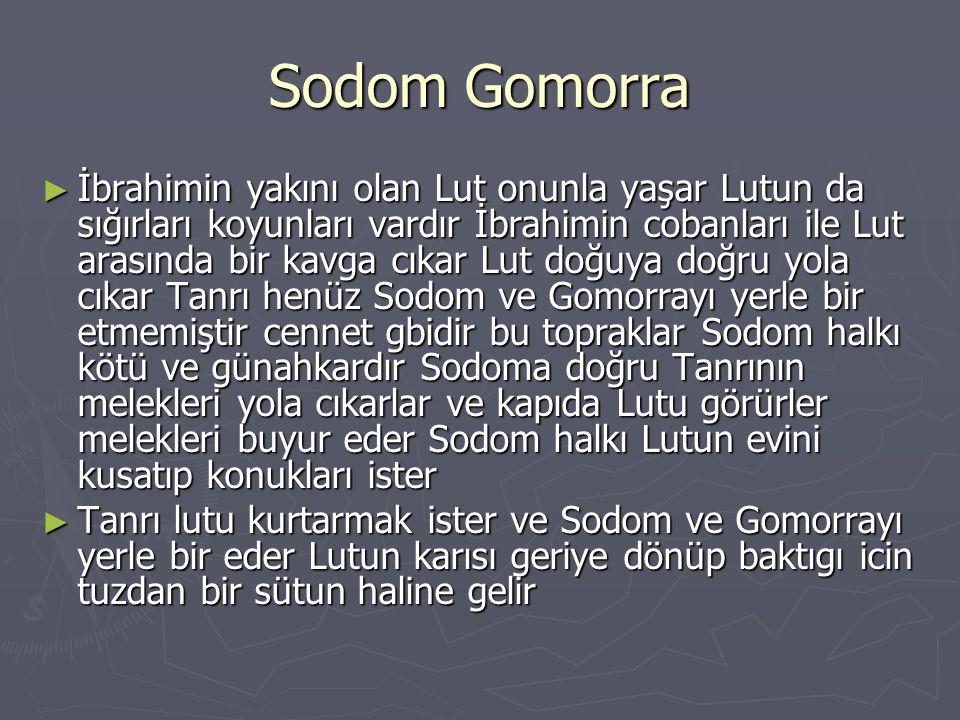 Sodom Gomorra ► İbrahimin yakını olan Lut onunla yaşar Lutun da sığırları koyunları vardır İbrahimin cobanları ile Lut arasında bir kavga cıkar Lut do