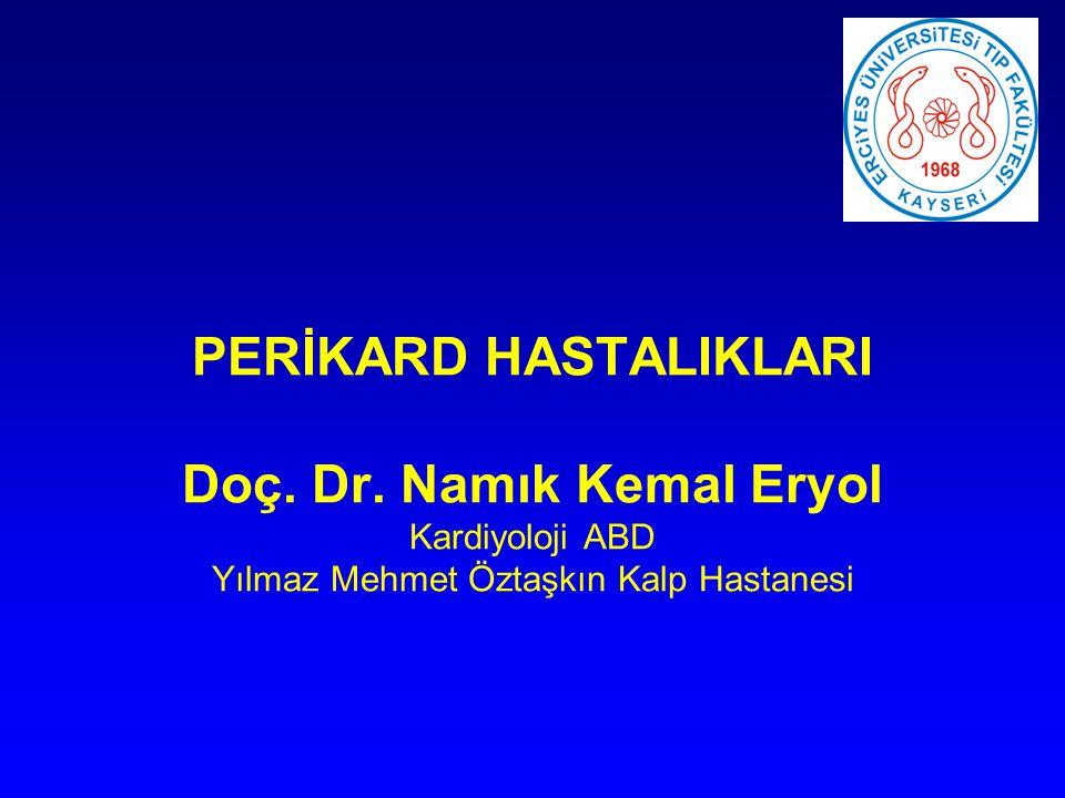 PERİKARD HASTALIKLARI Doç. Dr. Namık Kemal Eryol Kardiyoloji ABD Yılmaz Mehmet Öztaşkın Kalp Hastanesi