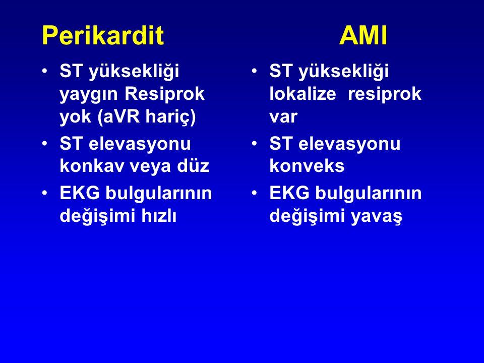 Perikardit AMI ST yüksekliği yaygın Resiprok yok (aVR hariç) ST elevasyonu konkav veya düz EKG bulgularının değişimi hızlı ST yüksekliği lokalize resi