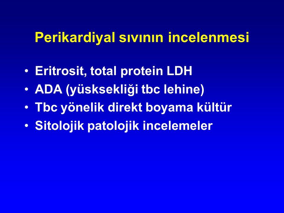 Perikardiyal sıvının incelenmesi Eritrosit, total protein LDH ADA (yüsksekliği tbc lehine) Tbc yönelik direkt boyama kültür Sitolojik patolojik incele