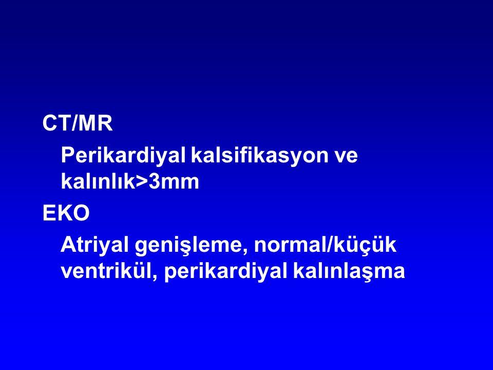 CT/MR Perikardiyal kalsifikasyon ve kalınlık>3mm EKO Atriyal genişleme, normal/küçük ventrikül, perikardiyal kalınlaşma
