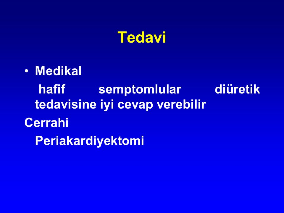 Tedavi Medikal hafif semptomlular diüretik tedavisine iyi cevap verebilir Cerrahi Periakardiyektomi