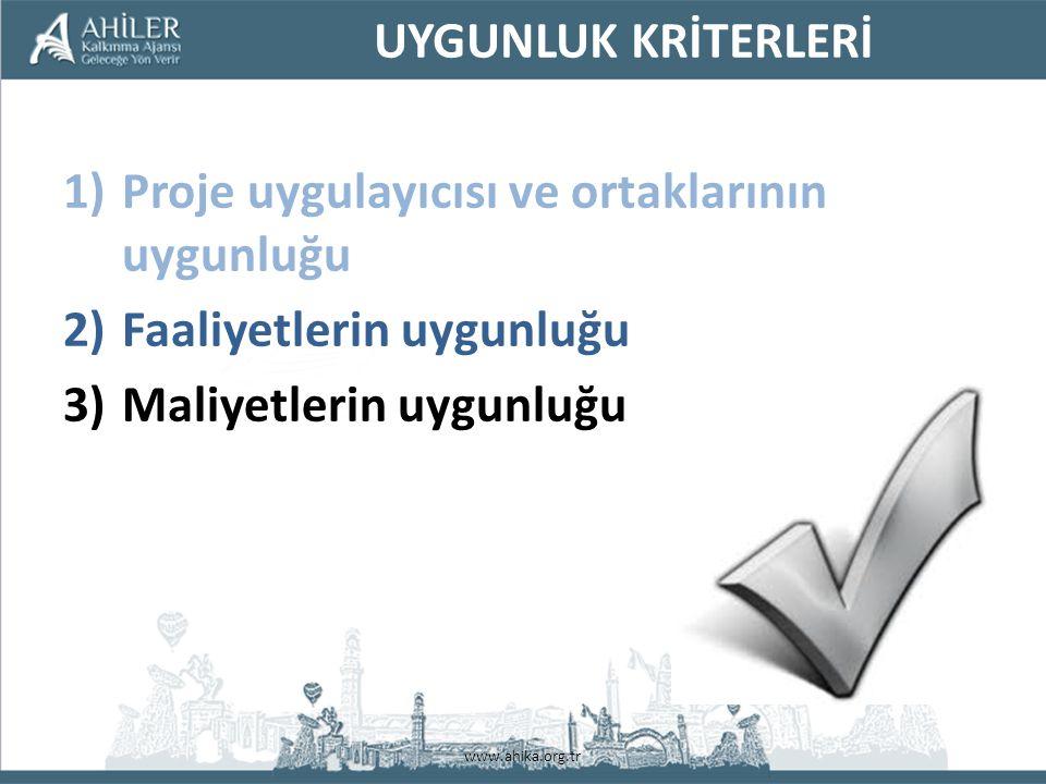 www.ahika.org.tr UYGUNLUK KRİTERLERİ 1)Proje uygulayıcısı ve ortaklarının uygunluğu 2)Faaliyetlerin uygunluğu 3)Maliyetlerin uygunluğu