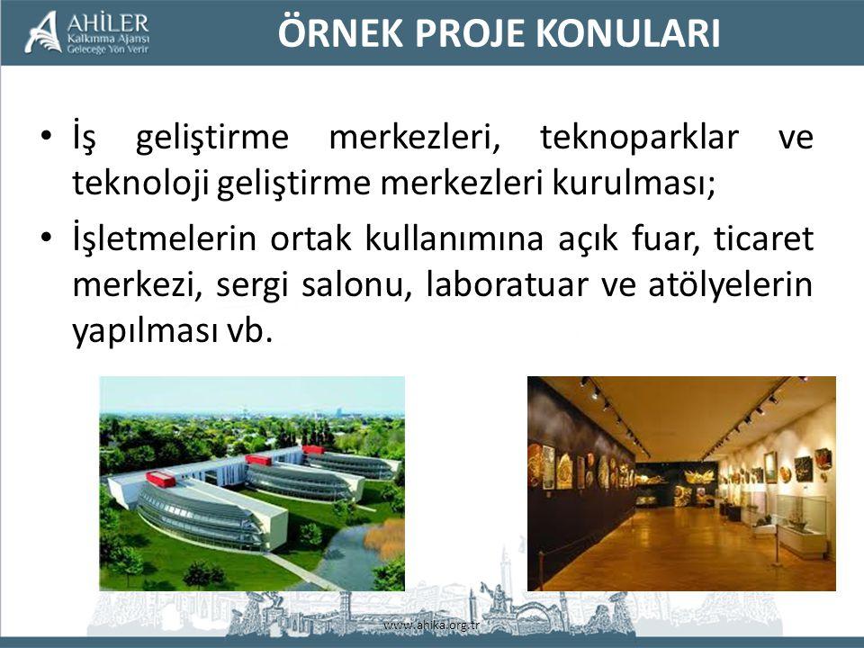 www.ahika.org.tr İş geliştirme merkezleri, teknoparklar ve teknoloji geliştirme merkezleri kurulması; İşletmelerin ortak kullanımına açık fuar, ticaret merkezi, sergi salonu, laboratuar ve atölyelerin yapılması vb.