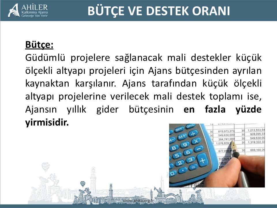 www.ahika.org.tr BÜTÇE VE DESTEK ORANI Bütçe: Güdümlü projelere sağlanacak mali destekler küçük ölçekli altyapı projeleri için Ajans bütçesinden ayrılan kaynaktan karşılanır.