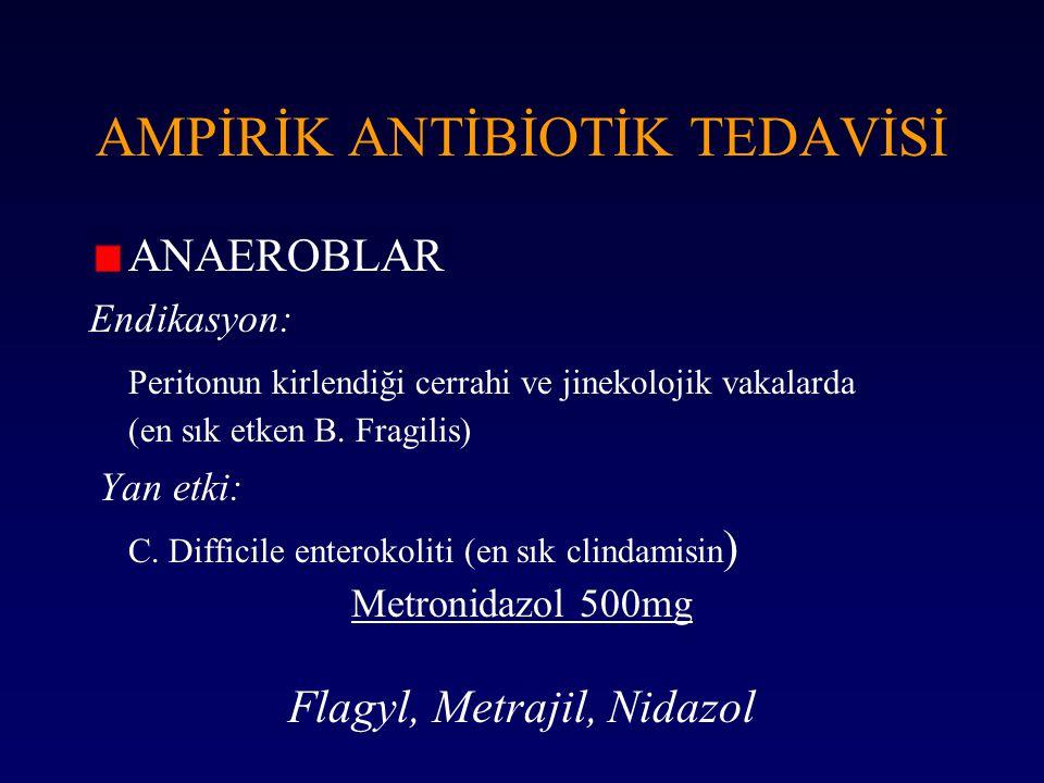 AMPİRİK ANTİBİOTİK TEDAVİSİ ANAEROBLAR Endikasyon: Peritonun kirlendiği cerrahi ve jinekolojik vakalarda (en sık etken B. Fragilis) Yan etki: C. Diffi