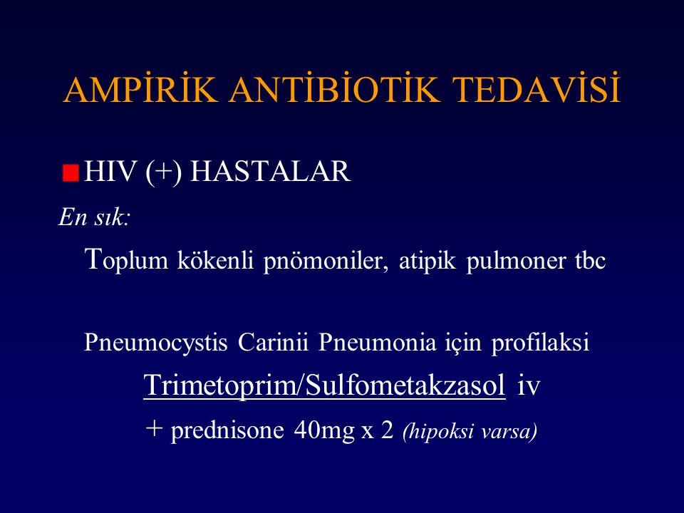 AMPİRİK ANTİBİOTİK TEDAVİSİ HIV (+) HASTALAR En sık: T oplum kökenli pnömoniler, atipik pulmoner tbc Pneumocystis Carinii Pneumonia için profilaksi Tr